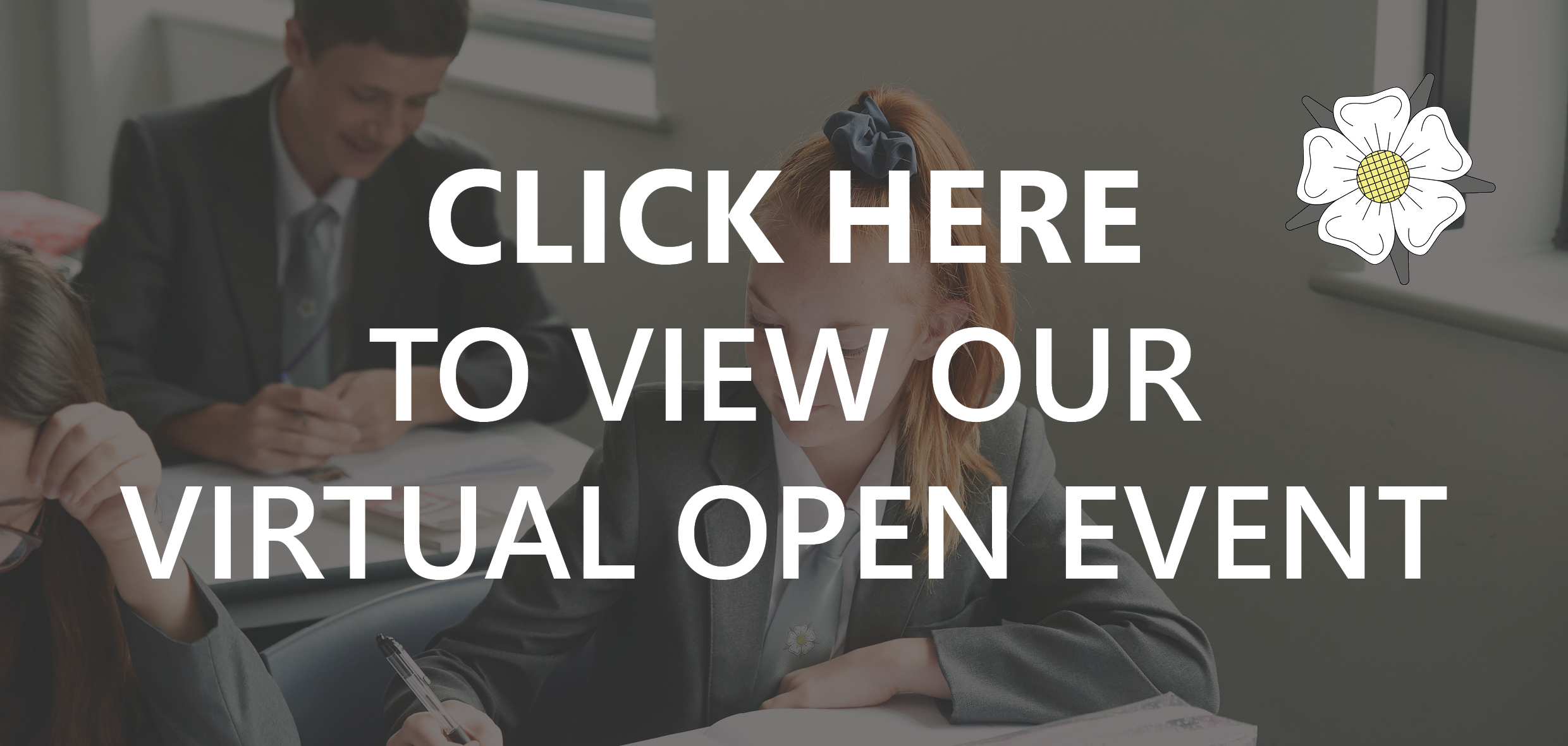CLICK HERE TO VIEW OUR VIRTUAL OPEN EVENT